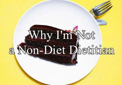 Why I'm Not a Non-Diet Dietitian