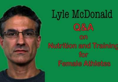 Lyle McDonald Q&A on Nutrition and Training for Female Athletes