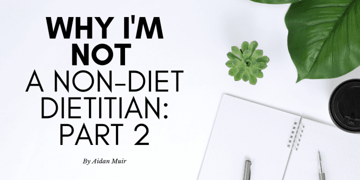 Why I'm Not a Non-Diet Dietitian: Part 2